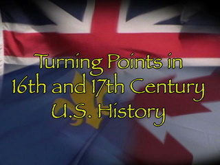 16th and 17th Century Turning Points In U.S. History