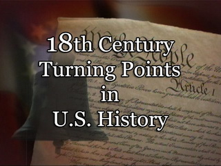 18th Century Turning Points in U.S. History