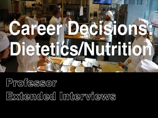 Career Decisions: Nutrition/Dietetics - Professor Extended Interviews