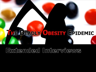 The Deadly Obesity Epidemic - Extended Interviews
