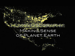 Human Geography: Making Sense of Planet Earth