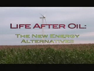 Life After Oil: The New Energy Alternatives