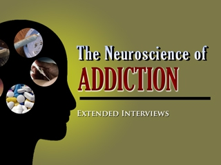 The Neuroscience of Addiction - Extended Interviews