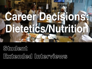 Career Decisions: Nutrition/Dietetics - Student Extended Interviews